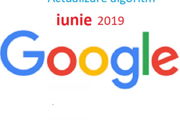 Algoritm Google- actualizare iunie 2019